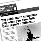 You catch more customers only when you hook into their regular routines...